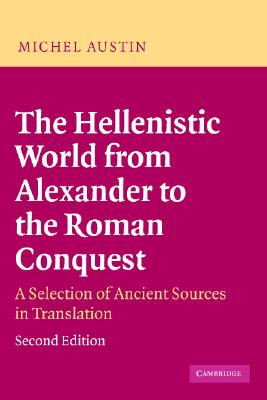 The Hellenistic World from Alexander to the Roman Conquest By Austin, M. M.