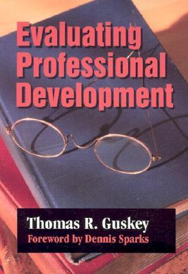 Evaluating Professional Development By Guskey, Thomas R./ Sparks, Dennis (FRW)